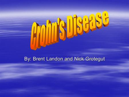 By: Brent Landon and Nick Grotegut. What is Crohn's? Crohn's disease is a disease that causes swelling, or inflammation, and irritation of any part of.
