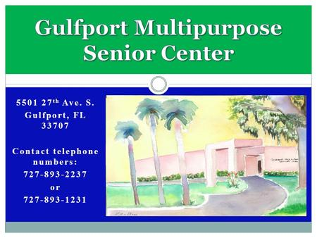 5501 27 th Ave. S. Gulfport, FL 33707 Contact telephone numbers: 727-893-2237 or 727-893-1231.