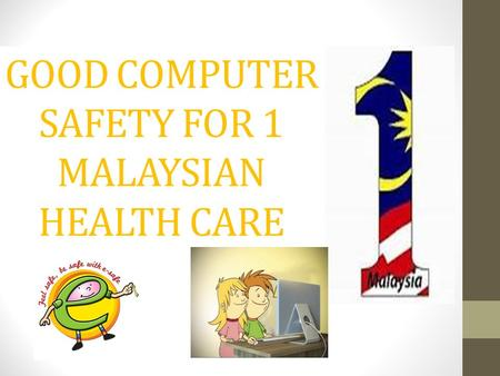 GOOD COMPUTER SAFETY FOR 1 MALAYSIAN HEALTH CARE.