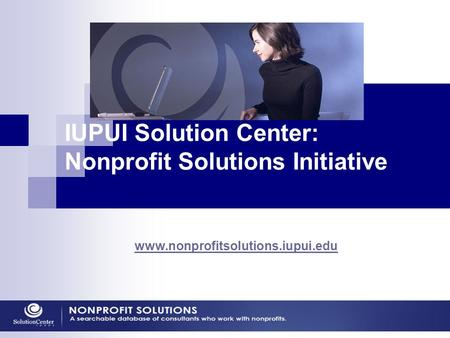 Www.nonprofitsolutions.iupui.edu IUPUI Solution Center: Nonprofit Solutions Initiative.