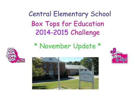 Central Elementary School Box Tops for Education 2014-2015 Challenge * November Update *