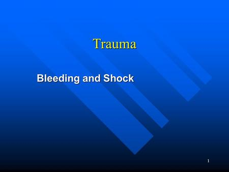 1 Trauma Bleeding and Shock. 2 Cardiovascular System Review.