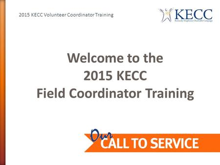 2015 KECC Volunteer Coordinator Training Welcome to the 2015 KECC Field Coordinator Training.