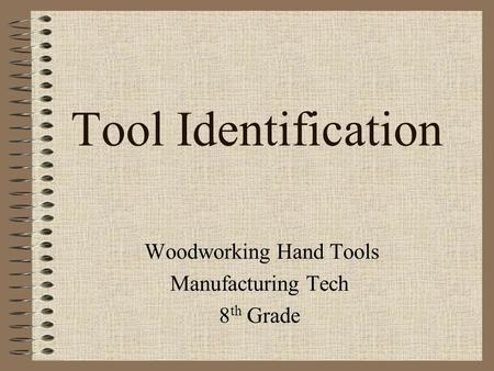 Tool Identification Woodworking Hand Tools Manufacturing Tech 8 th Grade.