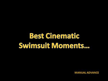 MANUAL ADVANCE. Best cinematic swimsuit moments.