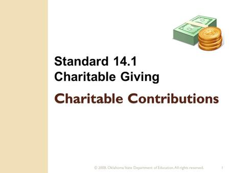 © 2008. Oklahoma State Department of Education. All rights reserved.1 Charitable Contributions Standard 14.1 Charitable Giving.