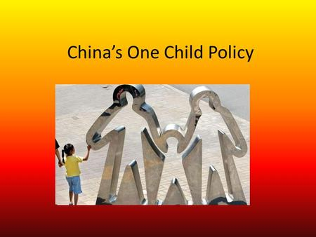China's One Child Policy. One Child Policy It was created by Chinese leader Deng Xiaoping in 1979 because China's population growth was too high. It was.