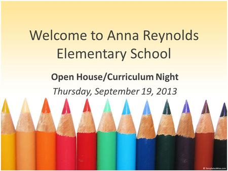 Welcome to Anna Reynolds Elementary School Open House/Curriculum Night Thursday, September 19, 2013.