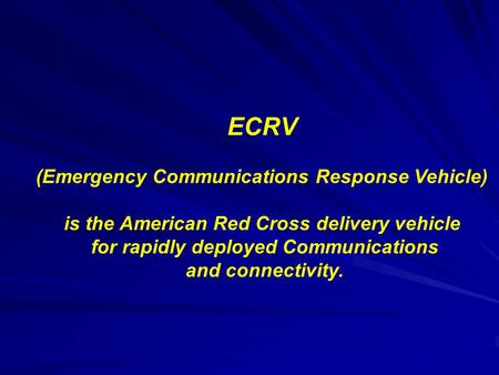 ECRV (Emergency Communications Response Vehicle) is the American Red Cross delivery vehicle for rapidly deployed Communications and connectivity.