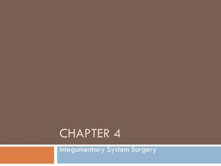 CHAPTER 4 Integumentary System Surgery. Codes 10040-19499  Used to report procedures performed on skin, subcutaneous and areolar tissues, the nails,