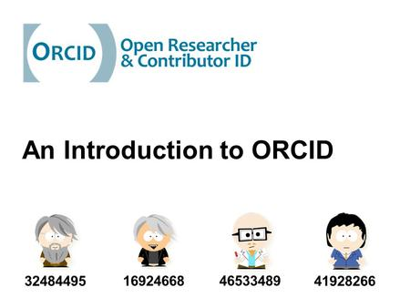 An Introduction to ORCID 46533489 41928266 32484495 16924668.