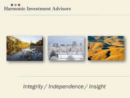 Integrity / Independence / Insight. Harmonic Investment Advisors is a boutique, research-driven investment management firm creating customized solutions.
