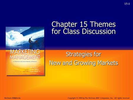 15-1 Chapter 15 Themes for Class Discussion Strategies for New and Growing Markets Copyright © 2008 by The McGraw-Hill Companies, Inc. All rights reserved.
