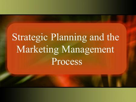 Strategic Planning and the Marketing Management Process.