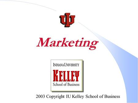 2003 Copyright IU Kelley School of Business Marketing.