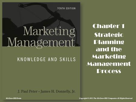 Copyright © 2011 The McGraw-Hill Companies All Rights ReservedMcGraw-Hill/Irwin Chapter 1 Strategic Planning and the Marketing Management Process.