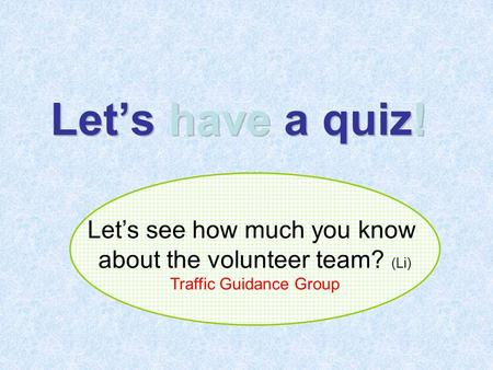 Let's have a quiz! Let's see how much you know about the volunteer team? (Li) Traffic Guidance Group.