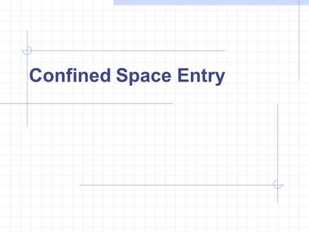 Confined Space Entry. Objectives This is intended an overview of the confined space hazards and control Students should: Understand the extent of the.