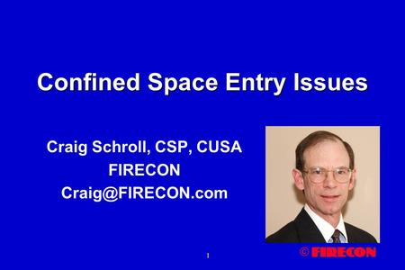 © 1 Confined Space Entry Issues Craig Schroll, CSP, CUSA FIRECON