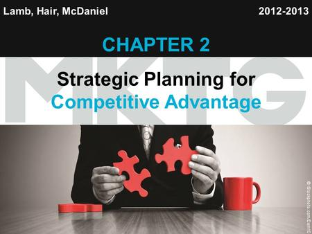 Chapter 1 Copyright ©2012 by Cengage Learning Inc. All rights reserved 1 1 Lamb, Hair, McDaniel CHAPTER 2 Strategic Planning for Competitive Advantage.
