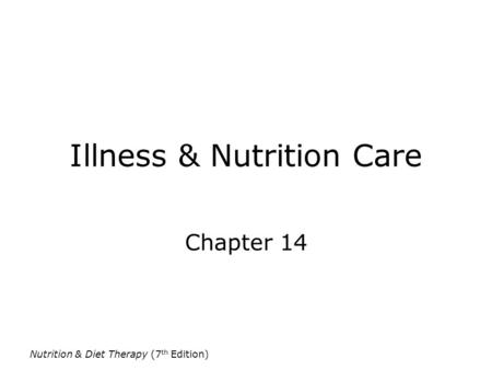 Nutrition & Diet Therapy (7 th Edition) Illness & Nutrition Care Chapter 14.