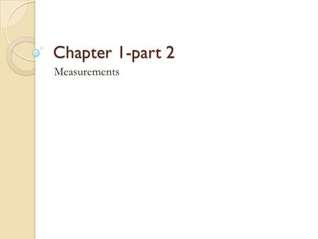Chapter 1-part 2 Measurements. Metric Equalities An equality states the same measurement in two different units. can be written using the relationships.