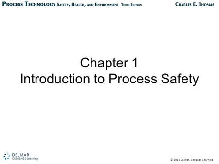 © 2012 Delmar, Cengage Learning Chapter 1 Introduction to Process Safety.