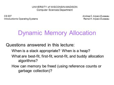 Dynamic Memory Allocation Questions answered in this lecture: When is a stack appropriate? When is a heap? What are best-fit, first-fit, worst-fit, and.