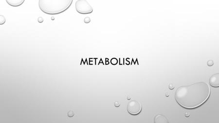 METABOLISM. WHAT IS METABOLISM? OUR BODIES GET THE ENERGY THEY NEED FROM FOOD THROUGH METABOLISM THE CHEMICAL REACTIONS IN THE BODY'S CELLS THAT CONVERT.