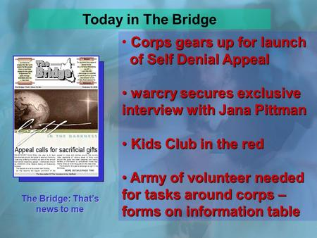 The Bridge: That's news to me Corps gears up for launch of Self Denial Appeal warcry secures exclusive interview with Jana Pittman warcry secures exclusive.