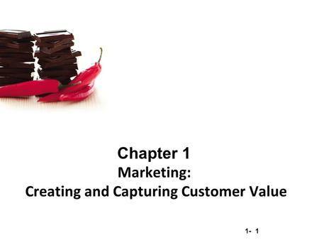 1- 1 Chapter 1 Marketing: Creating and Capturing Customer Value.