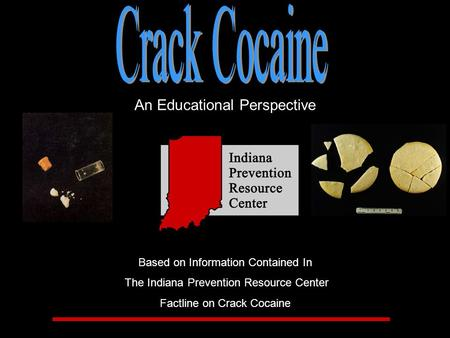 An Educational Perspective Based on Information Contained In The Indiana Prevention Resource Center Factline on Crack Cocaine.