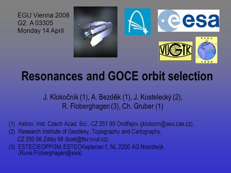 Resonances and GOCE orbit selection J. Kloko č ník (1), A. Bezd ě k (1), J. Kostelecký (2), R. Floberghagen (3), Ch. Gruber (1) (1)Astron. Inst. Czech.