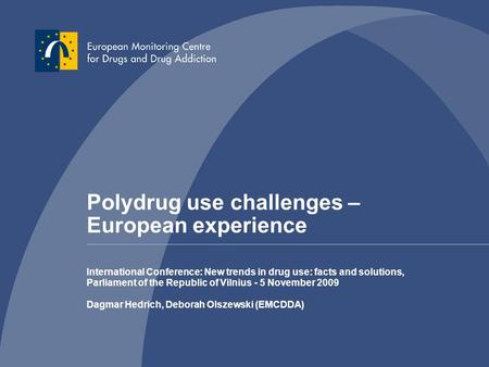 Polydrug use challenges – European experience International Conference: New trends in drug use: facts and solutions, Parliament of the Republic of Vilnius.