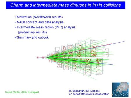 Charm and intermediate mass dimuons in In+In collisions R. Shahoyan, IST (Lisbon) on behalf of the NA60 collaboration Quark Matter 2005, Budapest Motivation.
