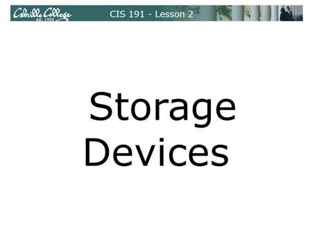 CIS 191 - Lesson 2 Storage Devices. CIS 191 - Lesson 2 Floppy <strong>drive</strong> and diskettes <strong>Hard</strong> <strong>drive</strong> (IDE and SCSI) USB flash <strong>drive</strong> (aka pen <strong>drive</strong>) Storage Devices.