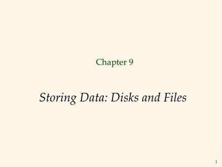 "1 Storing Data: Disks and Files Chapter 9. 2 Disks and Files  DBMS stores information on (""hard"") disks.  This has major implications for DBMS design!"