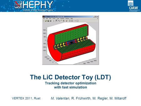 The LiC Detector Toy (LDT) Tracking detector optimization with fast simulation VERTEX 2011, Rust M. Valentan, R. Frühwirth, M. Regler, M. Mitaroff.
