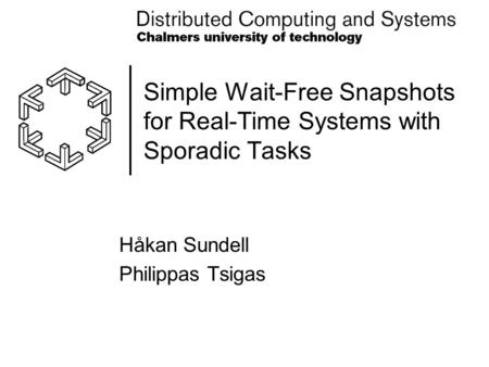 Simple Wait-Free Snapshots for Real-Time Systems with Sporadic Tasks Håkan Sundell Philippas Tsigas.