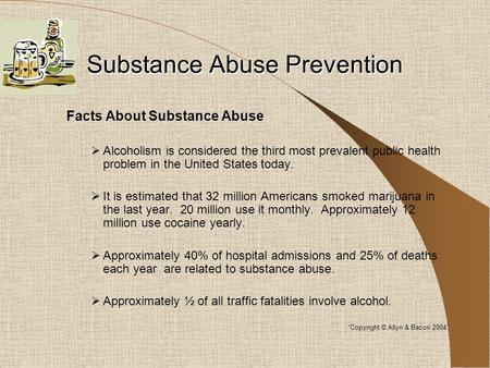 Substance Abuse Prevention Facts About Substance Abuse  Alcoholism is considered the third most prevalent public health problem in the United States today.