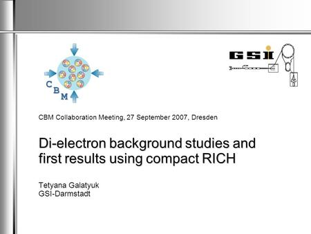 C B M Di-electron background studies and first results using compact RICH CBM Collaboration Meeting, 27 September 2007, Dresden Di-electron background.