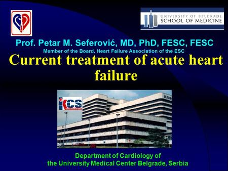 Current treatment of acute heart failure Department of Cardiology of the University Medical Center Belgrade, Serbia Prof. Petar M. Seferović, MD, PhD,