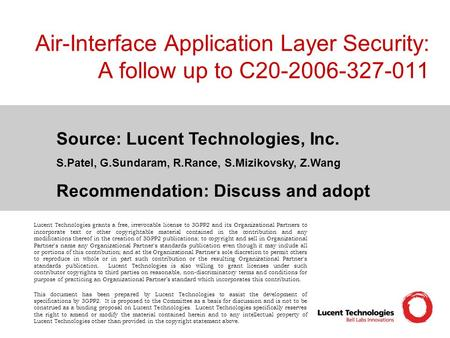 Air-Interface Application Layer Security: A follow up to C20-2006-327-011 Source: Lucent Technologies, Inc. S.Patel, G.Sundaram, R.Rance, S.Mizikovsky,