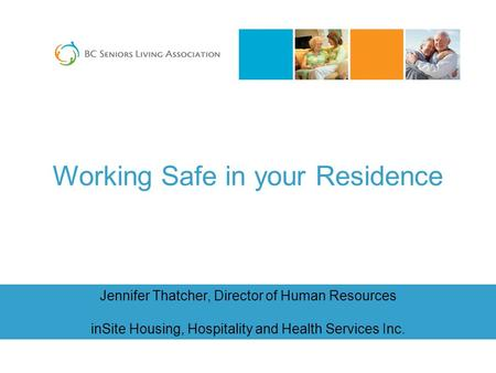 Jennifer Thatcher, Director of Human Resources inSite Housing, Hospitality and Health Services Inc. Working Safe in your Residence.