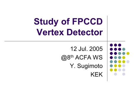 Study of FPCCD Vertex Detector 12 Jul. th ACFA WS Y. Sugimoto KEK.