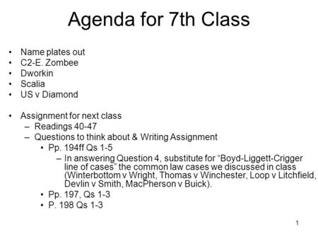 1 Agenda for 7th Class Name plates out C2-E. Zombee Dworkin Scalia US v Diamond Assignment for next class –Readings 40-47 –Questions to think about & Writing.