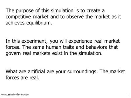 Www.antolin-davies.com The purpose of this simulation is to create a competitive market and to observe the market as it achieves equilibrium. In this experiment,