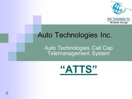 "Auto Technologies Inc. Auto Technologies Call Cap Telemanagement System ""ATTS"""