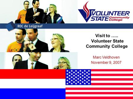 Visit to ….. Volunteer State Community College Marc Veldhoven November 9, 2007.