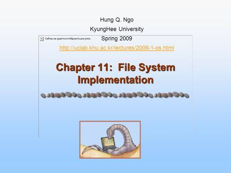 Chapter 11: File System Implementation Hung Q. Ngo KyungHee University Spring 2009